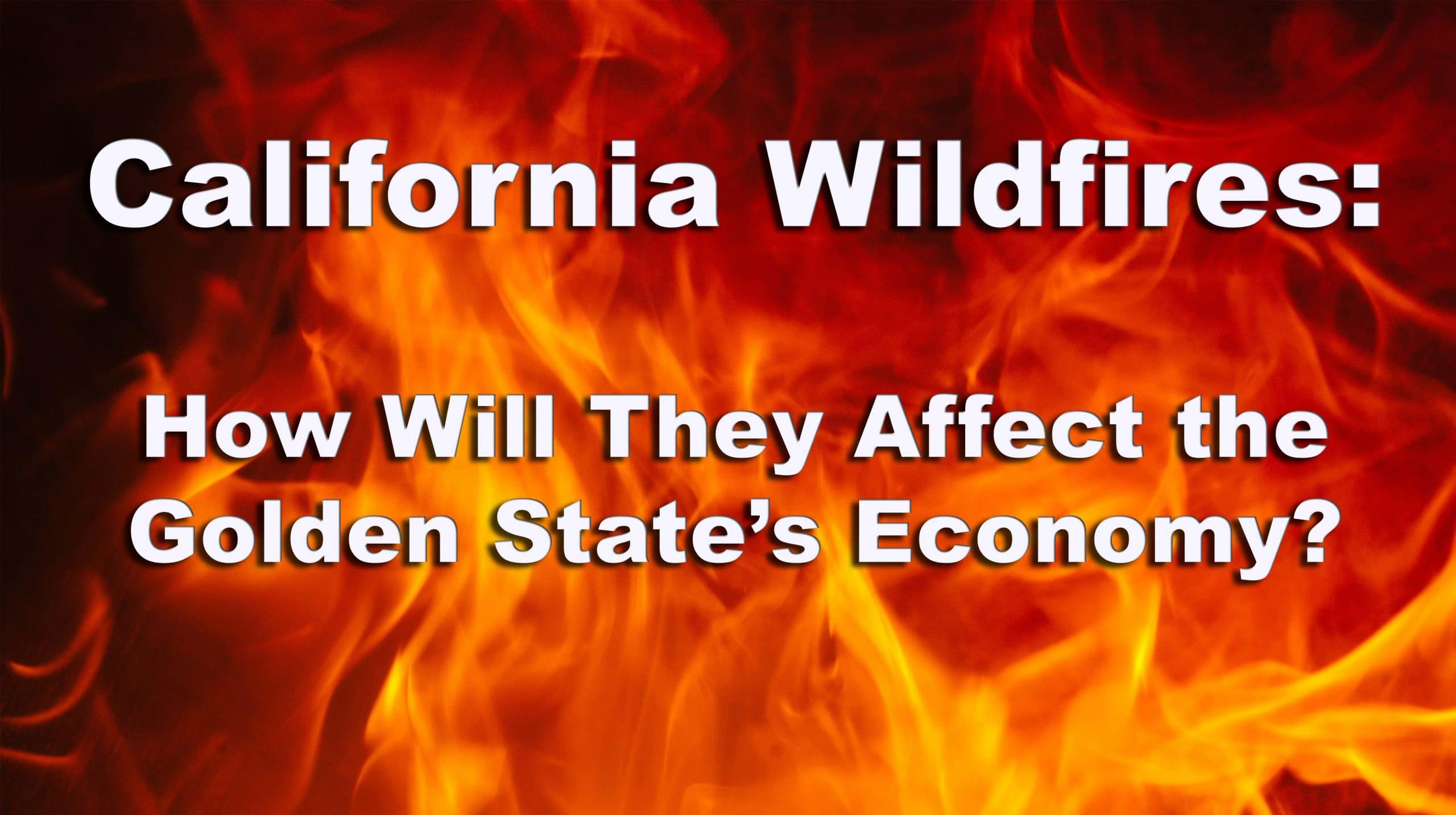 How the California Wildfires Will Affect Businesses in the Golden State.